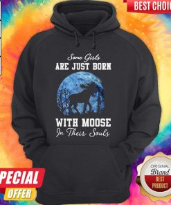 Moose Some Girls Are Just Born With Moose In Their Souls Hoodie