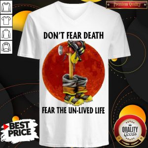 Nice Don't Fear Death Fear The Unlived Life Firefighter V-neck