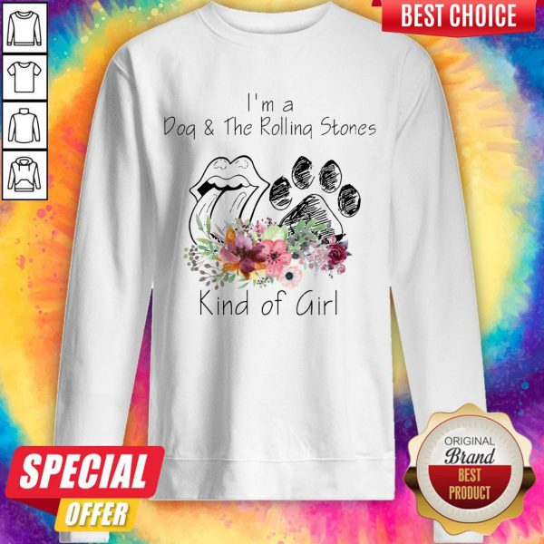 Nice I'm A Dog And The Rolling Stones Kind Of Girl Sweatshirt