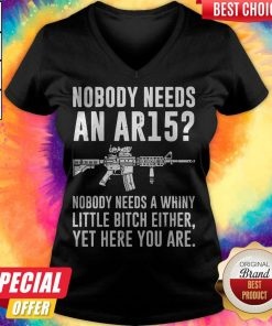 Nobody Needs An Ar15 Nobody Needs Whiny Little Bitch Either V-neck