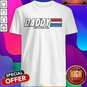 Official Daddy A Real American Hero Shirt
