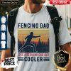 Premium Fencing Dad Like A Regular Dad But Cooler Vintage Shirt