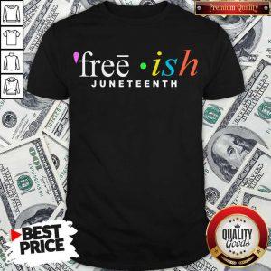 Premium Free Ish Juneteenth Shirt