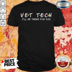 Premium Vet tech I'll Be There For You Shirt