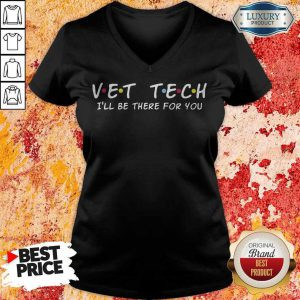 Premium Vet tech I'll Be There For You V-neck