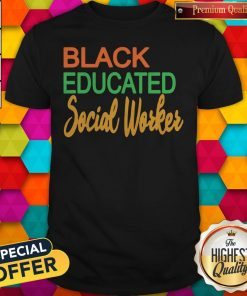 Pretty Black Educated Social Woker Shirt