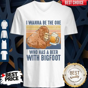 Pretty I Wanna Be The One Who Has A Beer With Bigfoot V-neck
