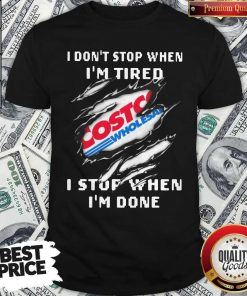 Top Costco I Don't Stop When I'm Tired I Stop When I'm Done Shirt