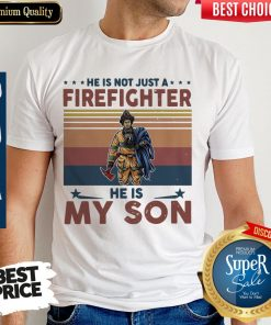 Top He Is Not Just A Firefighter He Is My Son Vintage Shirt