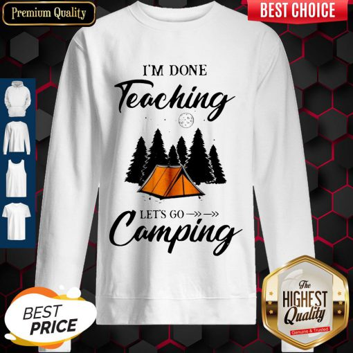 Top I'm Done Teaching Let's Go Camping Sweatshirt