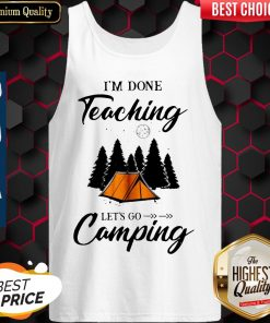 Top I'm Done Teaching Let's Go Camping Tank Top