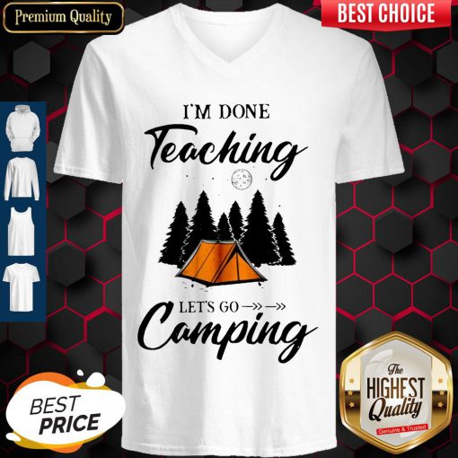 Top I'm Done Teaching Let's Go Camping V-neck