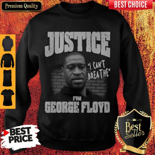 Top Justice For George Floyd Shirt – I Can't Breathe Sweatshirt