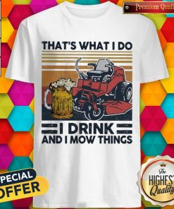 Top That's What I Do I Drink And I Mow Things Vintage Shirt