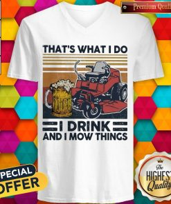 Top That's What I Do I Drink And I Mow Things Vintage V-neck