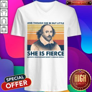 William Shakespeare And Though She Be But Little She Is Fierce A Midsummer Night's Dream V-neck