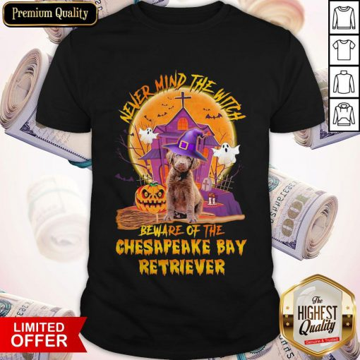 Awesome Never Mind The Witch Beware Of The Chesapeake Bay Retriever Halloween Shirt