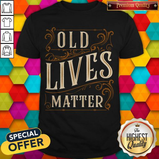 Awesome Old Lives Matter Shirt