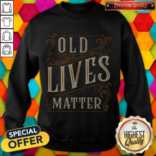 Awesome Old Lives Matter Sweatshirt