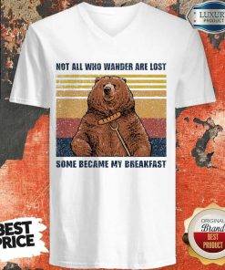 Bear Not All Who Wander Are Lost Some Became My Breakfast Vintage V-neck