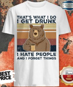 Bear That's What I Do I Get Drunk I Hate People And I Forget Things Vintage Shirt