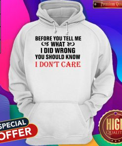 Before You Tell Me What I Did Wrong You Should Know I Don't Care Hoodie
