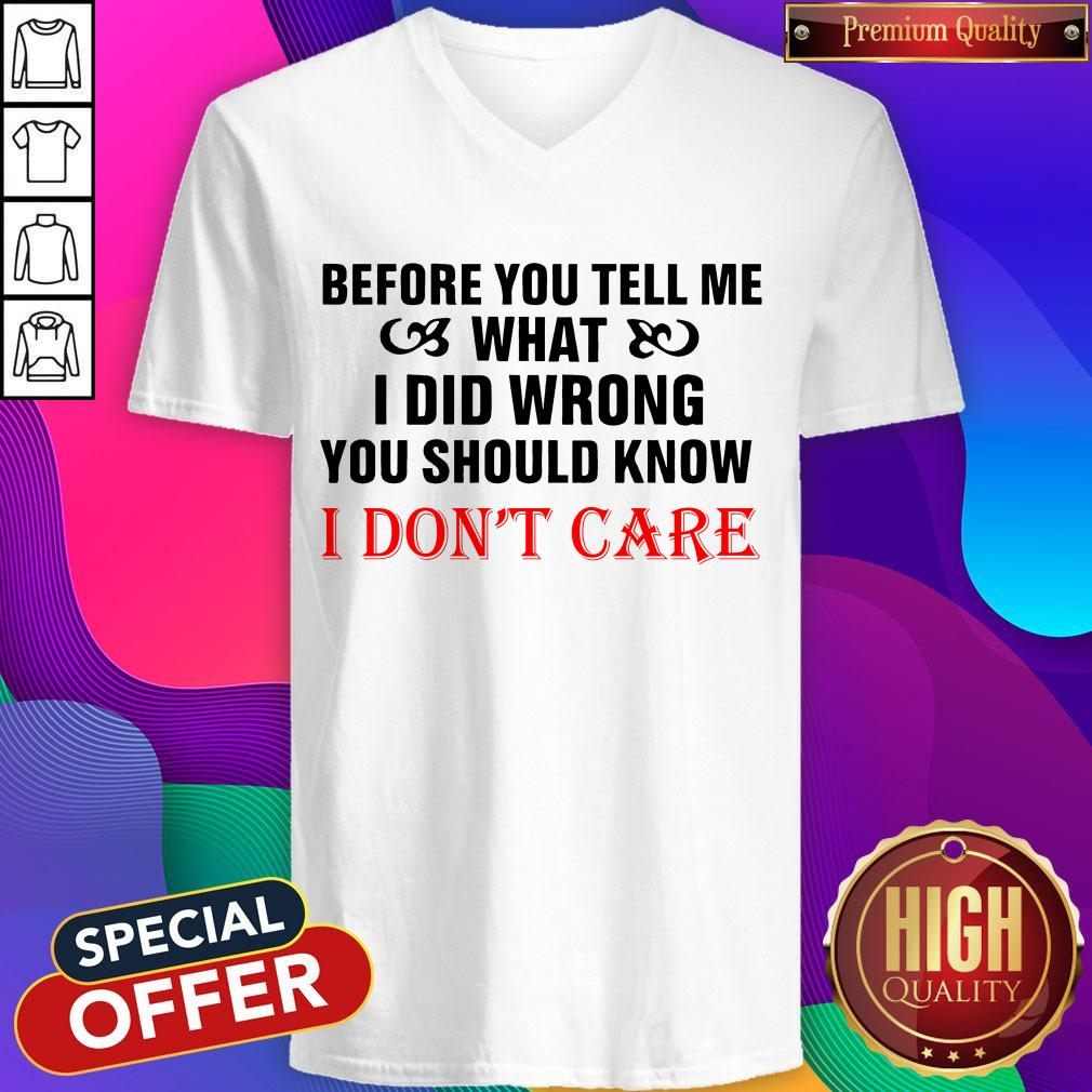Before You Tell Me What I Did Wrong You Should Know I Don't Care V-neck