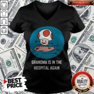 Funny Grandma Is In The Hospital Again V-neck