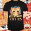 Nice Cat Show Me Your Kitties Shirt