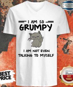 Nice I Am So Grumpy I Am Not Even Talking To Myself V-neck