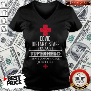 Pretty Covid Dietary Staff Because Superhero Isn'T An Official Job Title V-neck
