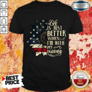 Pretty Like Is Just Better When I'm With My Husband Shirt