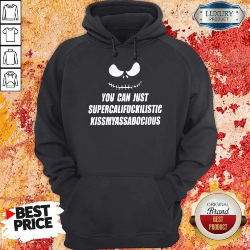 Top Jack Skellington You Can Just Supercalifragilistic Kissmyassadocious Hoodie