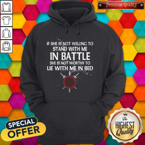 Top Viking If She Is Not Willing To Stand With Me In Battle Hoodie