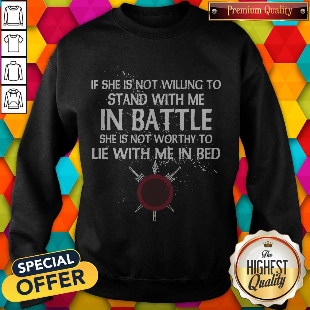Top Viking If She Is Not Willing To Stand With Me In Battle Sweatshirt