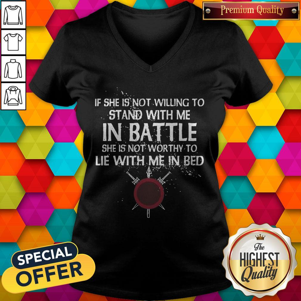 Top Viking If She Is Not Willing To Stand With Me In Battle V-neck