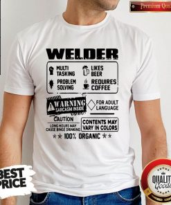 Welder Warning Sarcasm Inside Caution Contents May Vary In Color 100 Percent Organic Shirt