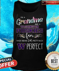 I'm A Grandma And A Washington Huskies Fan Which Means I'm Pretty Much Perfect Tank Top