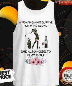 A Woman Cannot Survive On Wine Alone She Also Needs To Play Golf Weed Tank Top