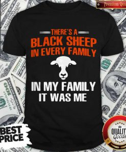 Awesome Cow There's A Black Sheep In Every Family In My Family It Was Me Shirt