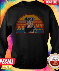 Awesome Stop Staring At My Rottweller Sweatshirt