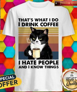"""Black Cat That""""s What I Do I Drink Coffee I Hate People And I Know Things Vintage Shirt"""