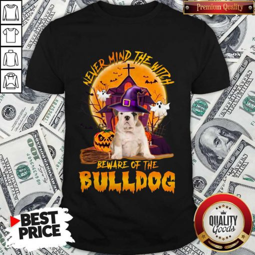 Funny Never Mind The Witch Beware Of The Bulldog Halloween Shirt