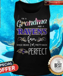 I'm A Grandma And A Ravens Fan Which Means I'm Pretty Much Perfect Tank Top