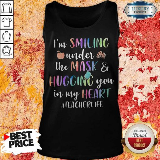 I'm Smiling Under The Mask And Hugging You In My Heart Teacher Life Tank Top
