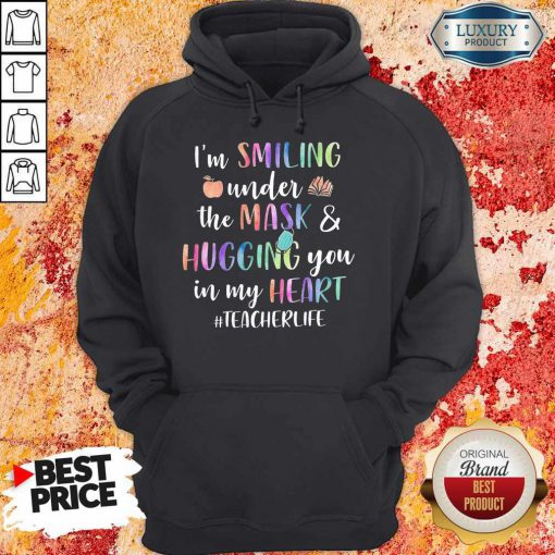 I'm Smiling Under The Mask And Hugging You In My Heart Teacher Life Hoodie