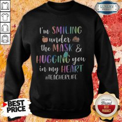 I'm Smiling Under The Mask And Hugging You In My Heart Teacher Life Sweatshirt