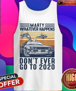 Marty Whatever Happens Don't Ever Go To 2020 Car Vintage Retro Tank Top