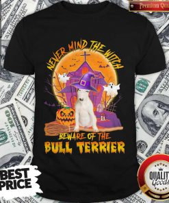Nice Never Mind The Witch Beware Of The Bull Terrier Halloween Shirt