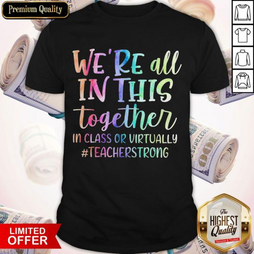 Nice We're All In This Together In Class Or Virtually Teacherstrong Shirt